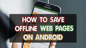 How to save offline web pages on android featured image